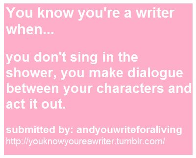 You know you're a writer when . . . LOL, this is so true XD: