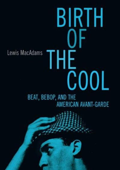 Birth of the Cool: Beat Bebop and the American Avant-Garde