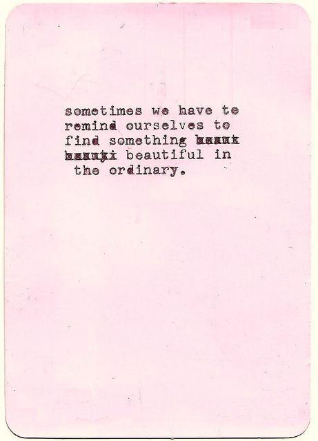 beautiful in the ordinary...