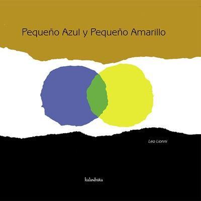 """""""Pequeño azul y pequeño amarillo"""", Leo Lionni, Editorial Kalandraka.   Mezcla de colores + discriminación/tolerancia."""