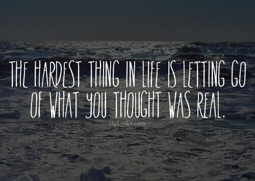 Letting go of what you thought was real