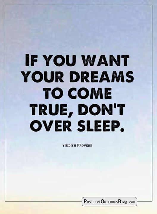 If You Want Your Dreams To Come True Don T Over Sleep Dreaming