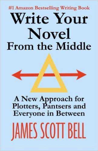 Write Your Novel From The Middle: A New Approach for Plotters, Pantsers and Everyone in Between: Amazon.co.uk: James Scott Bell: 9780910355117: Books