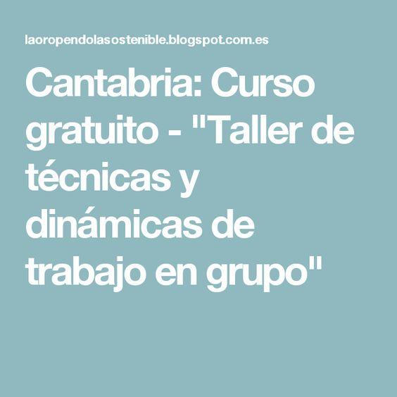 """Cantabria: Curso gratuito - """"Taller de técnicas y dinámicas de trabajo en grupo"""""""