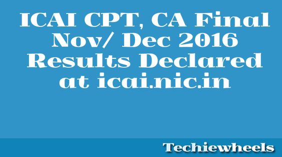 ICAI CPT, CA Final Nov/ Dec 2016 Results: The Institute of Chartered Accountants of India (ICAI) has declared the results of the Common Proficiency Test (CPT) and CA Final December 2016 today