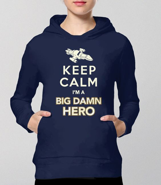 "Keep Calm Firefly Hoodie with quote from the TV Show. This sci-fi geek hoodie is perfect for any ""big damn hero"" that you know. Pictured: Navy Unisex Sweatshirt."