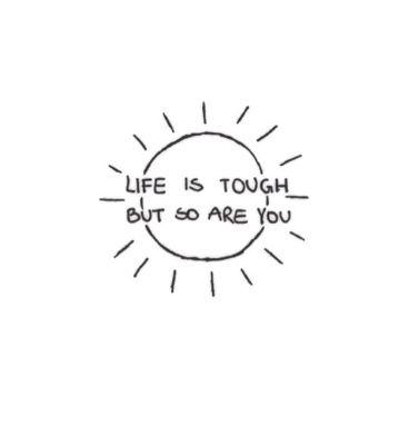 Be tougher than life