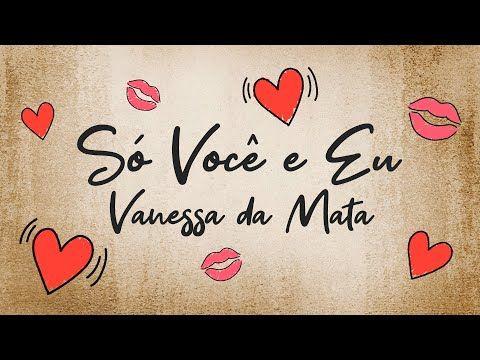 Vanessa Da Mata So Voce E Eu Lyric Video Youtube Em 2020