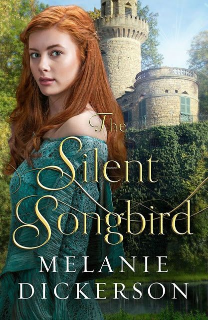 The Silent Songbird by Melanie Dickerson ~ A Writer's Heart: Of New Pretty Book Covers