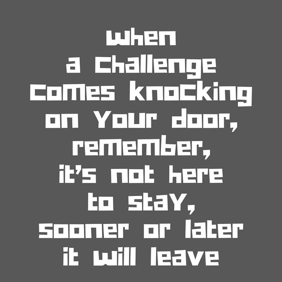 Challenges come and go