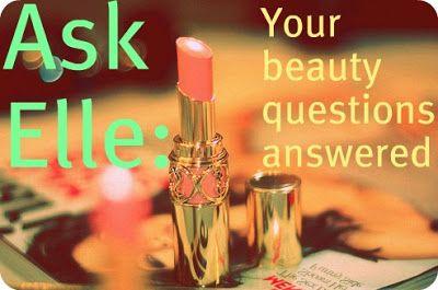 E  l  l  e   S  e  e  s: Ask Elle--Beauty Q&A