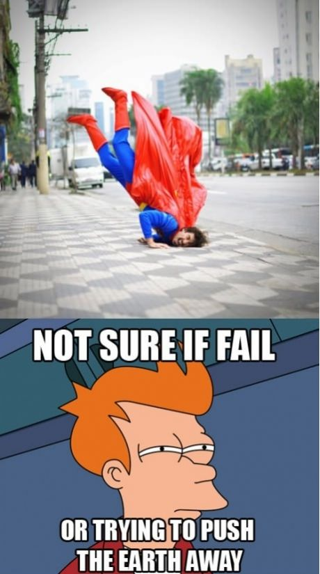 Not sure if, fail, or moving the earth, superman