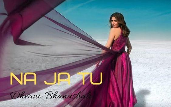 Na Ja Tu Song Dhvani Bhanushali Status Video Download Na Ja Tu Song In 2020 Songs Romantic Status New Whatsapp Status