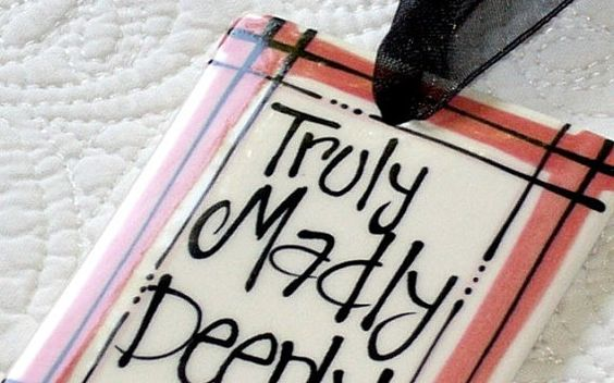 Truly Madly Deeply -- use for Valentines