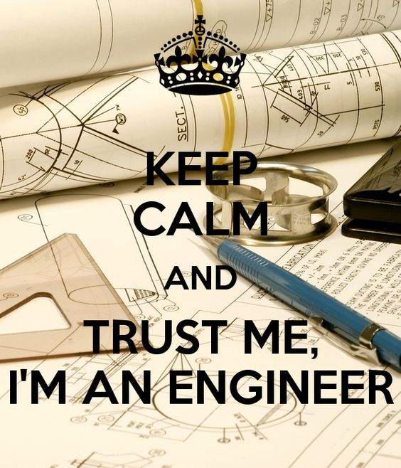 KEEP CALM AND TRUST ME, I'M AN ENGINEER