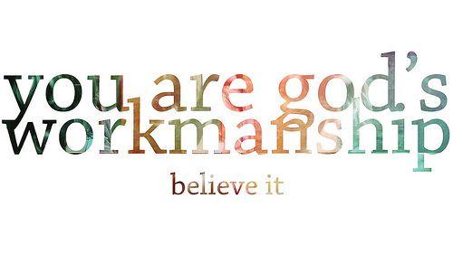 You are Gods workmanship