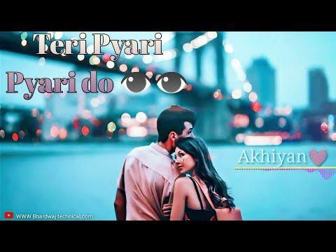 Teri Pyari Pyari Do Akhiyan Teri Pyari Pyari Do Akhiyan Whatsapp Status Teri Pyari Pyari Do Akhiya Youtube Romantic Songs Punjabi Comedy Saddest Songs