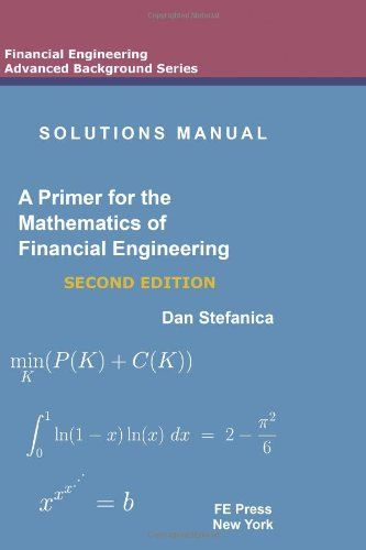 A Primer For The Mathematics Of Financial Engineering Second Edition A Book By Dan