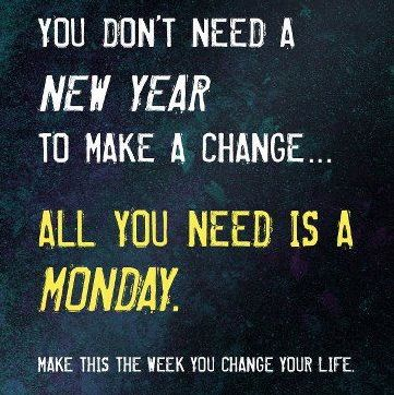 Whether it's a Monday or not, start TODAY!!!