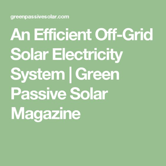 An Efficient Off-Grid Solar Electricity System | Green Passive Solar Magazine