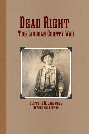 Dead Right : Revised 2nd Edition:The Lincoln County War