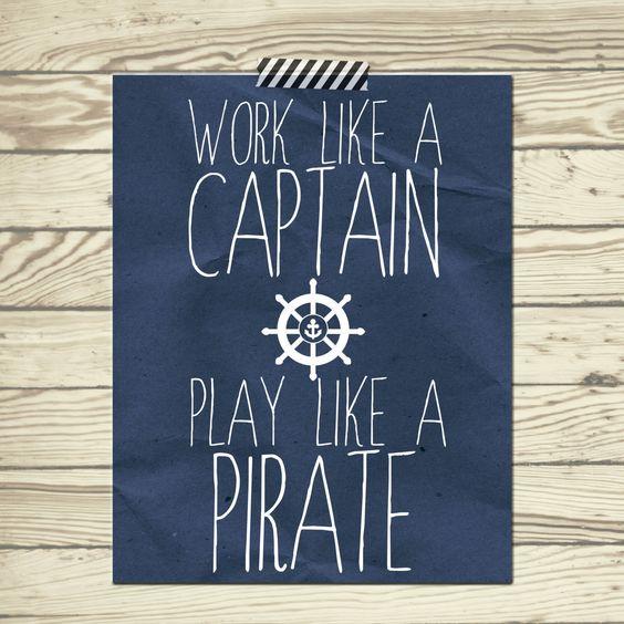 """Work like a Captain Play like a pirate - #Zitat: """"Arbeite wie ein Kapitän, spiele wie ein #Pirat"""""""