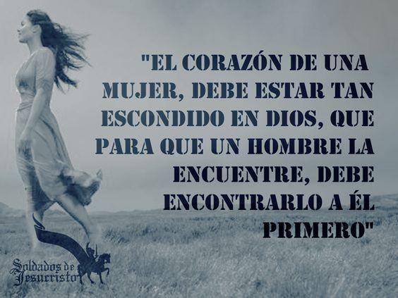 El corazón de una mujer, debe estar muy escondido en Dios........
