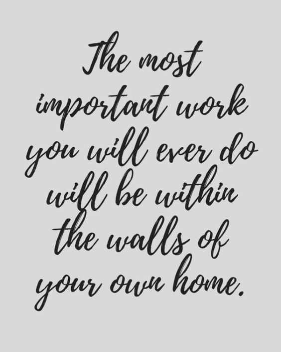Work Quotes : The most important work you will ever do will be within the walls of your own ho