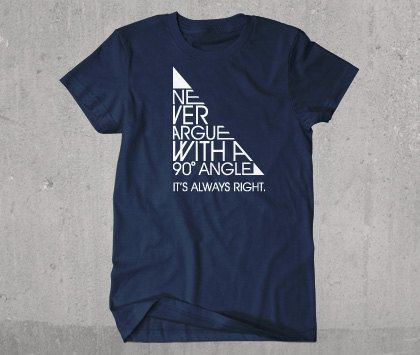 Never Argue With A 90 Degree Angle Funny Geometry T-shirt. $18.00, via Etsy.