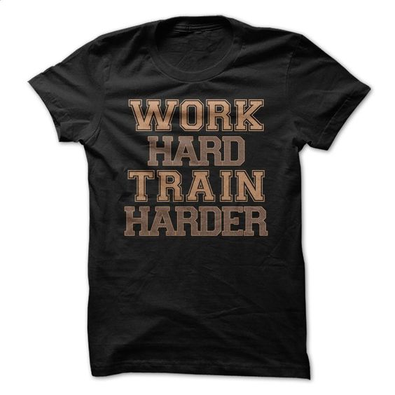 Train Harder Funny Shirt T Shirt, Hoodie, Sweatshirts - hoodie women #tee #Tshirt