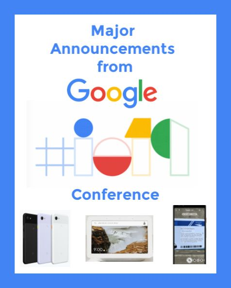 Google S Major Announcements From Its 2019 I O Conference Google Pixel Phone Announcement Pixel Phone