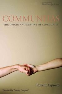 Communitas: The Origin and Destiny of Community | Roberto Esposito Translated by Timothy C. Campbell