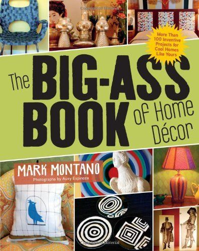The Big-Ass Book of Home Decor: More Than 100 Inventive Projects for Cool Homes Like Yours by Mark Montano, http://www.amazon.com/dp/1584798254/ref=cm_sw_r_pi_dp_ZTELpb08T5C3B