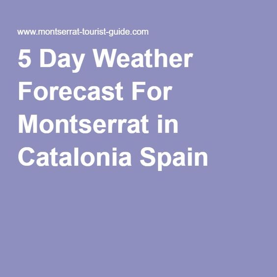 5 Day Weather Forecast For Montserrat in Catalonia Spain