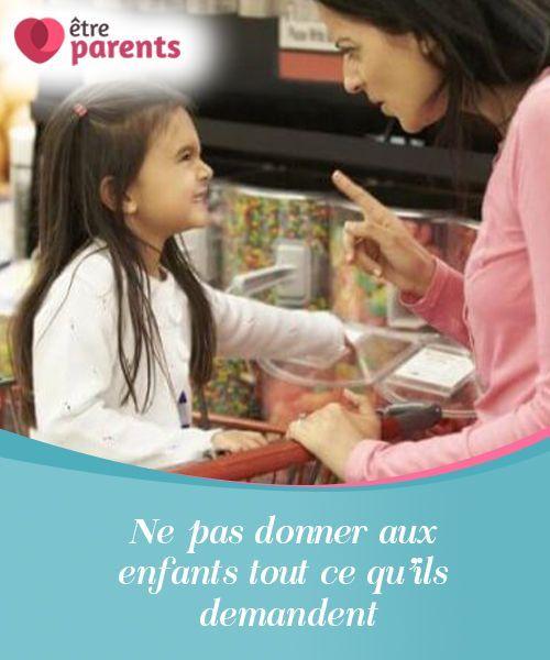 Ne Pas Donner Aux Enfants Tout Ce Qu Ils Demandent être Parents Enfant être Parent Crise De Colère