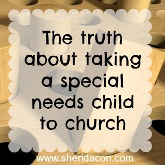 How taking a child with special needs to church can be a unique, sometimes embarrassing experience