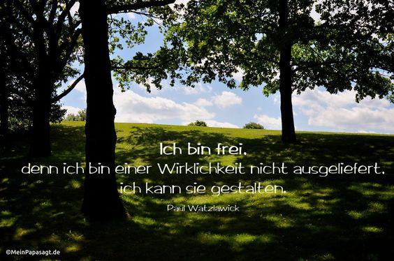 Mein Papa sagt... Ich bin frei, denn ich bin einer Wirklichkeit nicht ausgeliefert, ich kann sie gestalten. Paul Watzlawick #zitate #deutsch #quotes     Weisheiten & Zitate TÄGLICH NEU auf www.MeinPapasagt.de