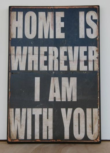 Home is wherever I am with you:-)