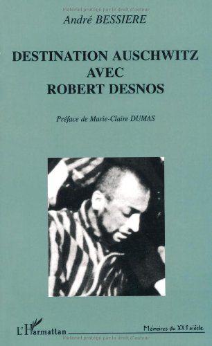 Destination auschwitz avec robert desnos (French Edition)