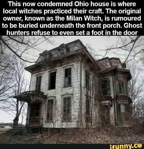 This Now Condemned Ohio House Is Where Local Witches Practiced Their Craft The Original Owner Known As The Milan Witch Is Rumoured To Be Buried Underneath Th Real Haunted Houses Creepy
