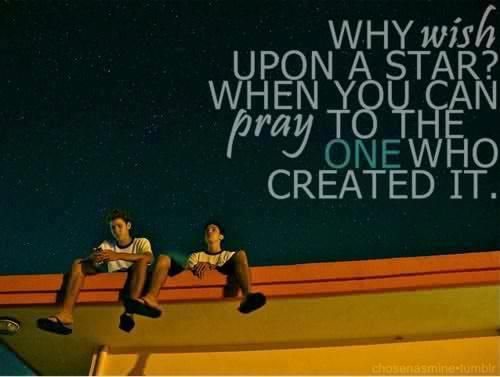 Why wish when you can pray.