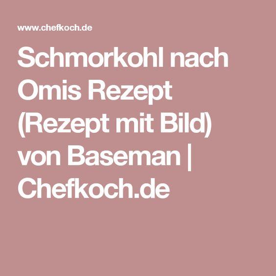 Schmorkohl nach Omis Rezept (Rezept mit Bild) von Baseman | Chefkoch.de