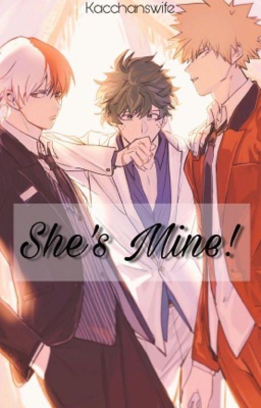 She S Mine Izuku Midoriya Shouto Todoroki Katsuki Bakugou X Reader My Life Is Boring Villain Readers