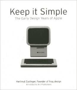 Keep It Simple — How Apple Went from Underdog to Cult in Six Design and Innovation Strategies from the Early Days. | The  true design story behind the evolution of Apple computers | An inspiring collaboration of Steve Jobs and author Hartmut Esslinger