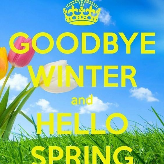 goodbye winter and hello spring happy first day of spring to all