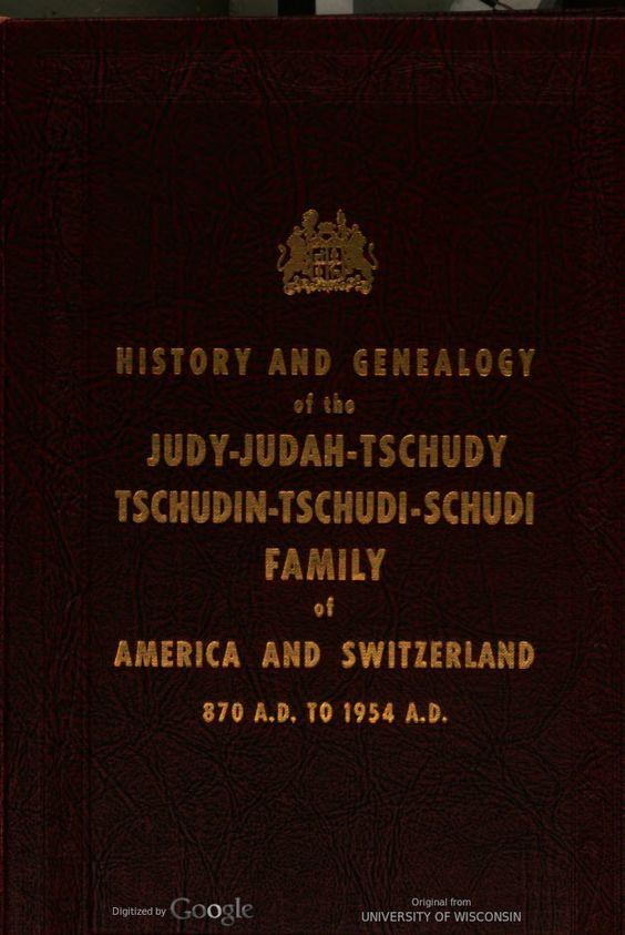 The history and genealogy of the Judy-Judah-Tschudy-Tschudin-Tschudi-Schudi ...   HathiTrust