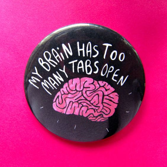 My brain has too many tabs open - 55mm - Badge - Keyring - Magnet - Pocket Mirror