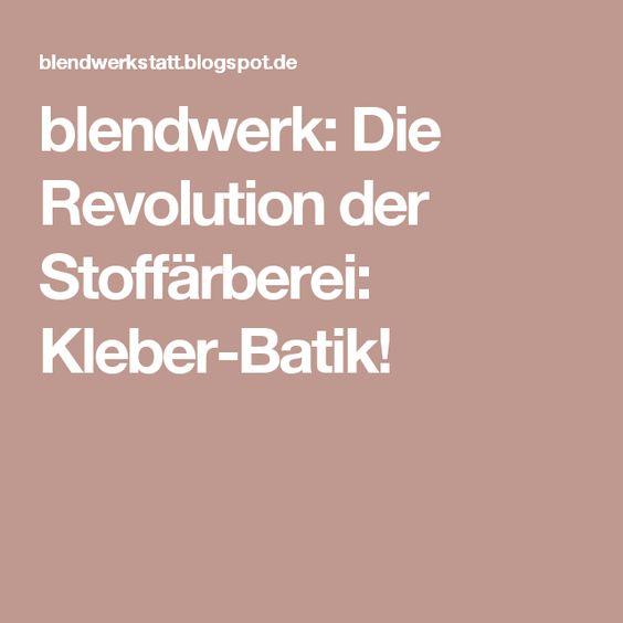 blendwerk: Die Revolution der Stoffärberei: Kleber-Batik!