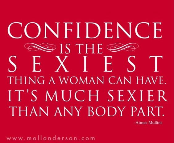 A woman's deadliest weapon, confidence.