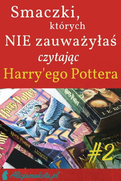 Kiedy Czytasz Harry Ego Pottera Ponownie 7 Smaczkow I Ciekawostek Harry Potter Harry Potter